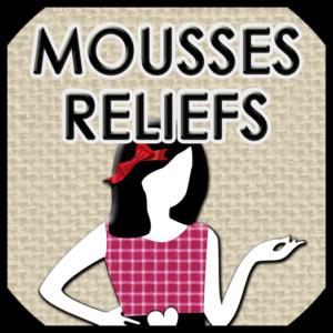 MOUSSES RELIEFS